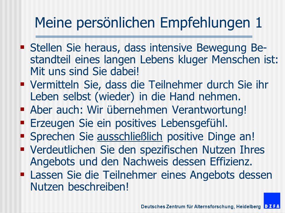 Deutsches Zentrum für Alternsforschung, Heidelberg Meine persönlichen Empfehlungen 1 Stellen Sie heraus, dass intensive Bewegung Be- standteil eines langen Lebens kluger Menschen ist: Mit uns sind Sie dabei.