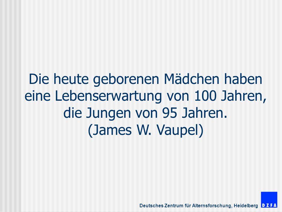 Deutsches Zentrum für Alternsforschung, Heidelberg Die heute geborenen Mädchen haben eine Lebenserwartung von 100 Jahren, die Jungen von 95 Jahren.