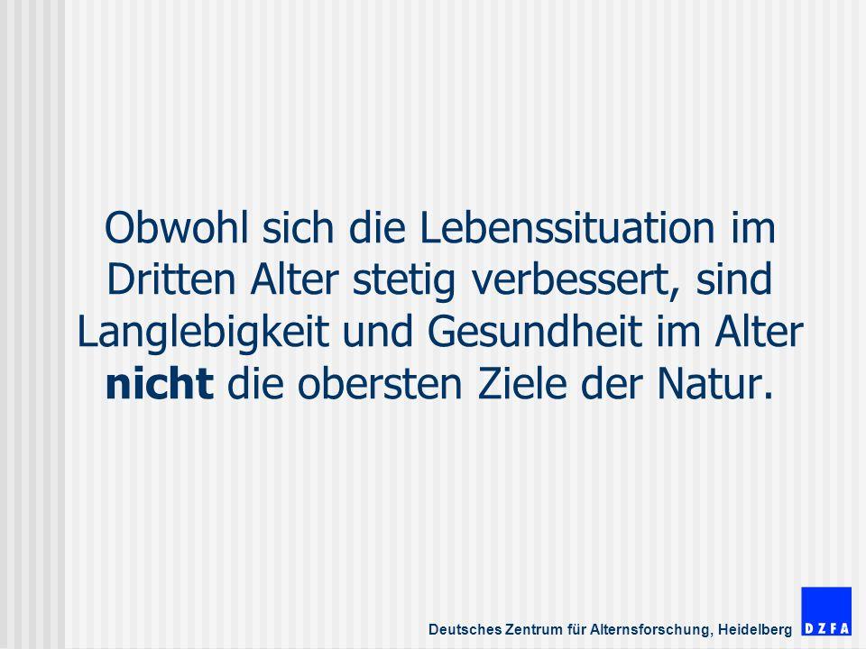Deutsches Zentrum für Alternsforschung, Heidelberg Obwohl sich die Lebenssituation im Dritten Alter stetig verbessert, sind Langlebigkeit und Gesundheit im Alter nicht die obersten Ziele der Natur.