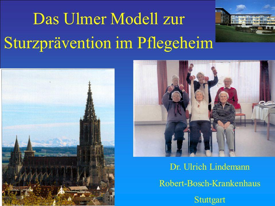 Das Ulmer Modell zur Sturzprävention im Pflegeheim Dr. Ulrich Lindemann Robert-Bosch-Krankenhaus Stuttgart