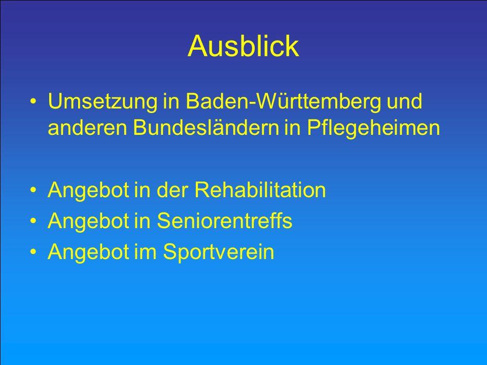 Ausblick Umsetzung in Baden-Württemberg und anderen Bundesländern in Pflegeheimen Angebot in der Rehabilitation Angebot in Seniorentreffs Angebot im S