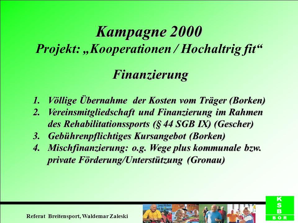 Kampagne 2000 Kampagne 2000 Projekt: Kooperationen / Hochaltrig fit Finanzierung 1.Völlige Übernahme der Kosten vom Träger (Borken) 2.Vereinsmitglieds