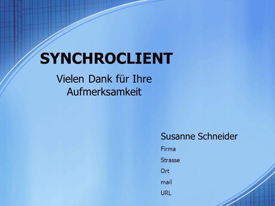 SYNCHROCLIENT Vielen Dank für Ihre Aufmerksamkeit Susanne Schneider Firma Strasse Ort mail URL