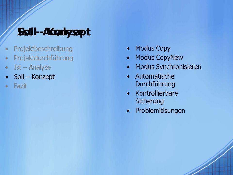 Soll - Konzept Projektbeschreibung Projektdurchführung Ist – Analyse Soll – Konzept Fazit Modus Copy Modus CopyNew Modus Synchronisieren Automatische