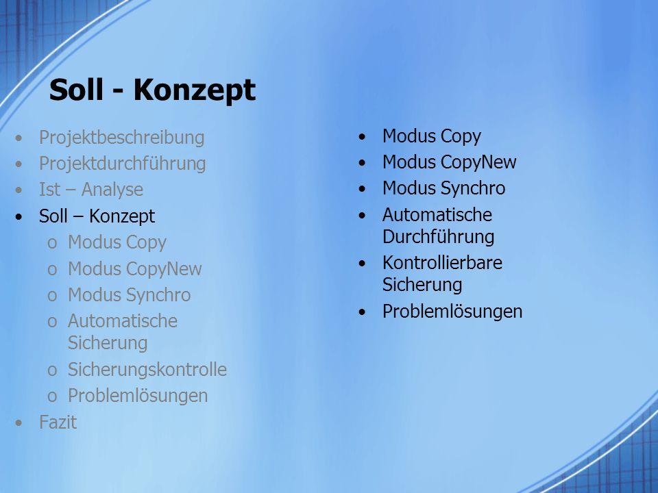 Soll - Konzept Projektbeschreibung Projektdurchführung Ist – Analyse Soll – Konzept oModus Copy oModus CopyNew oModus Synchro oAutomatische Sicherung