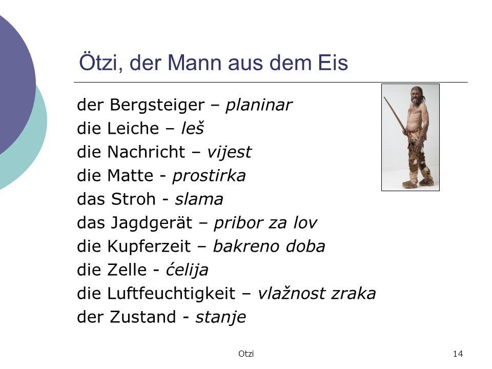 Ötzi, der Mann aus dem Eis der Bergsteiger – planinar die Leiche – leš die Nachricht – vijest die Matte - prostirka das Stroh - slama das Jagdgerät –