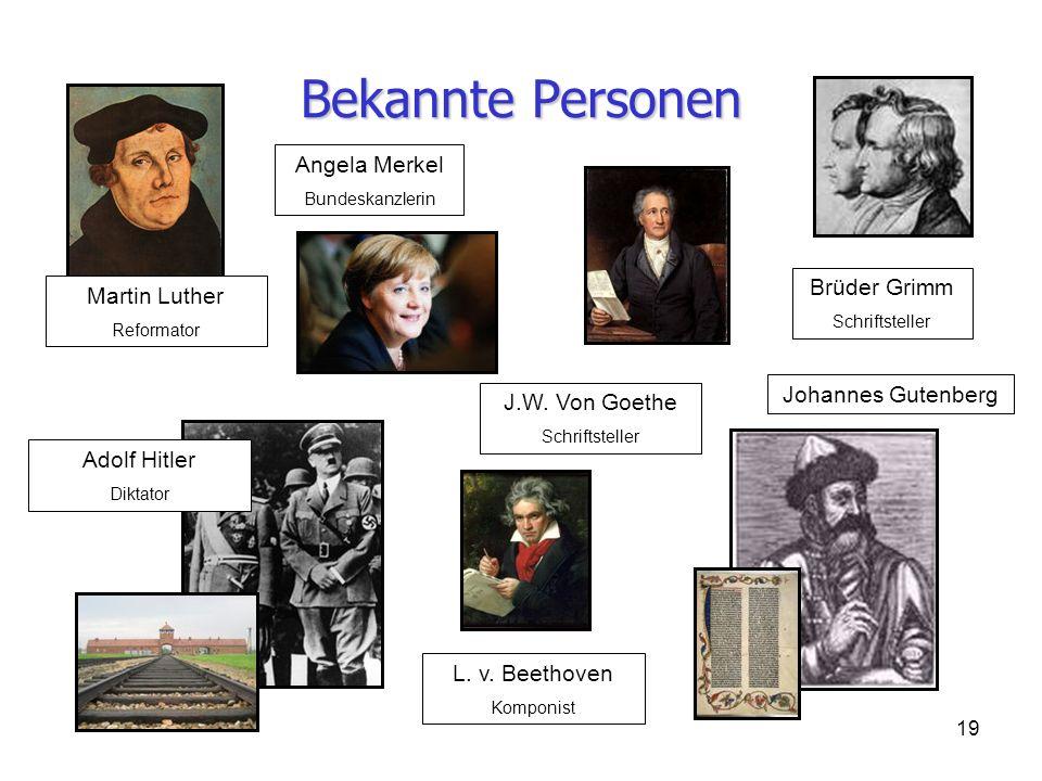 19 Bekannte Personen Angela Merkel Bundeskanzlerin Brüder Grimm Schriftsteller J.W. Von Goethe Schriftsteller L. v. Beethoven Komponist Adolf Hitler D