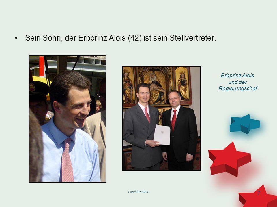 Liechtenstein 7 Sein Sohn, der Erbprinz Alois (42) ist sein Stellvertreter. Erbprinz Alois und der Regierungschef