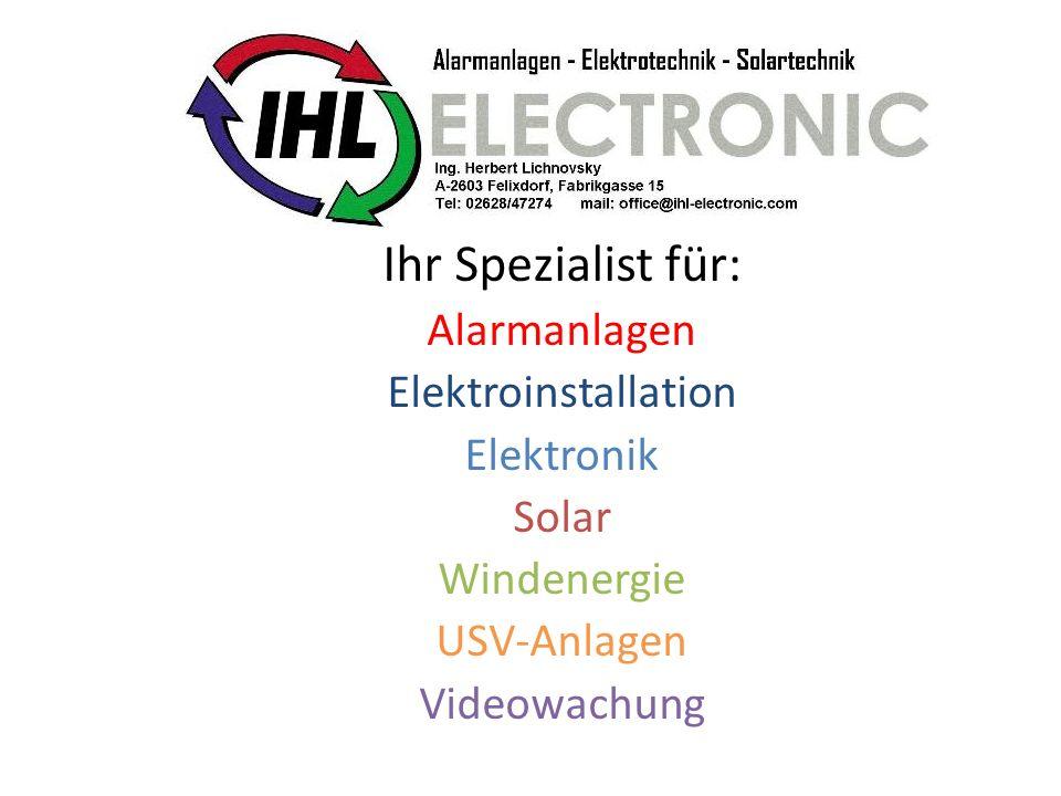 Ihr Spezialist für: Alarmanlagen Elektroinstallation Elektronik Solar Windenergie USV-Anlagen Videowachung