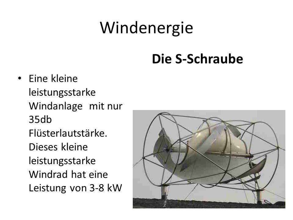 Windenergie Die S-Schraube Eine kleine leistungsstarke Windanlage mit nur 35db Flüsterlautstärke.