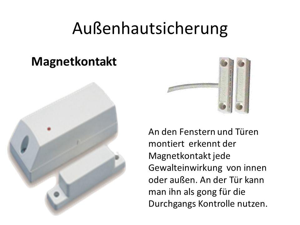 Außenhautsicherung An den Fenstern und Türen montiert erkennt der Magnetkontakt jede Gewalteinwirkung von innen oder außen.