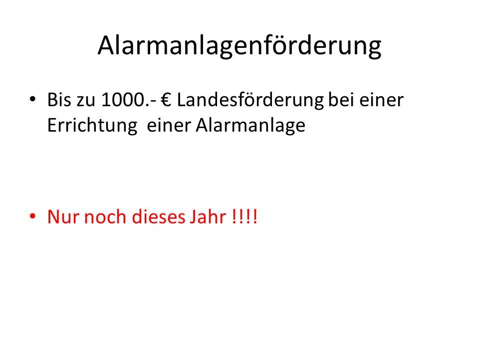 Alarmanlagenförderung Bis zu 1000.- Landesförderung bei einer Errichtung einer Alarmanlage Nur noch dieses Jahr !!!!