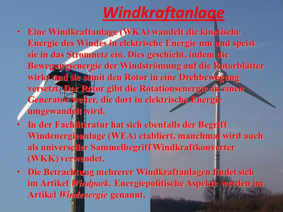 Windkraftanlage Eine Windkraftanlage (WKA) wandelt die kinetische Energie des Windes in elektrische Energie um und speist sie in das Stromnetz ein. Di