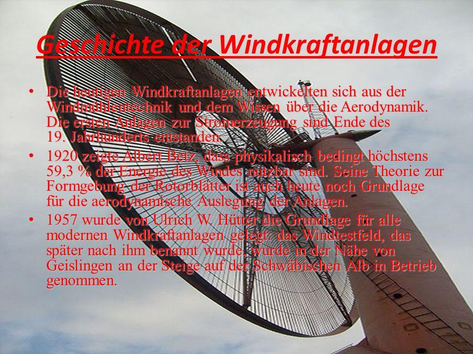 Geschichte der Windkraftanlagen Die heutigen Windkraftanlagen entwickelten sich aus der Windmühlentechnik und dem Wissen über die Aerodynamik. Die ers