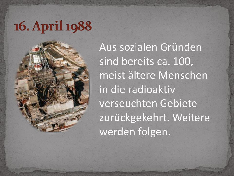 Aus sozialen Gründen sind bereits ca. 100, meist ältere Menschen in die radioaktiv verseuchten Gebiete zurückgekehrt. Weitere werden folgen.