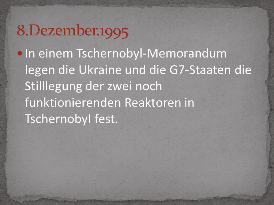 In einem Tschernobyl-Memorandum legen die Ukraine und die G7-Staaten die Stilllegung der zwei noch funktionierenden Reaktoren in Tschernobyl fest.