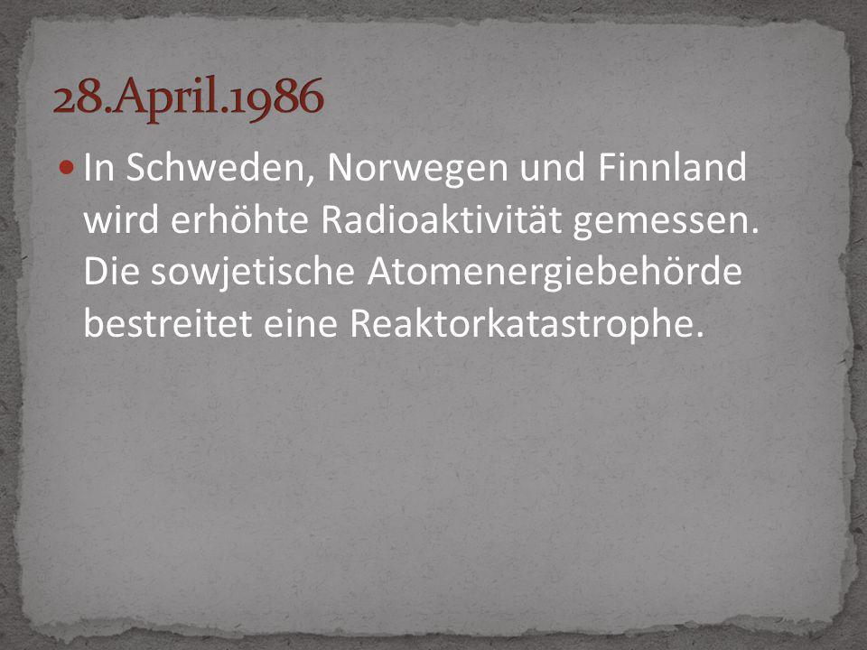 In Schweden, Norwegen und Finnland wird erhöhte Radioaktivität gemessen. Die sowjetische Atomenergiebehörde bestreitet eine Reaktorkatastrophe.