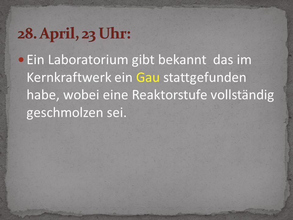 Ein Laboratorium gibt bekannt das im Kernkraftwerk ein Gau stattgefunden habe, wobei eine Reaktorstufe vollständig geschmolzen sei.
