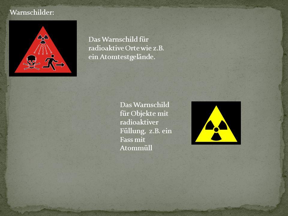 Warnschilder: Das Warnschild für radioaktive Orte wie z.B. ein Atomtestgelände. Das Warnschild für Objekte mit radioaktiver Füllung, z.B. ein Fass mit