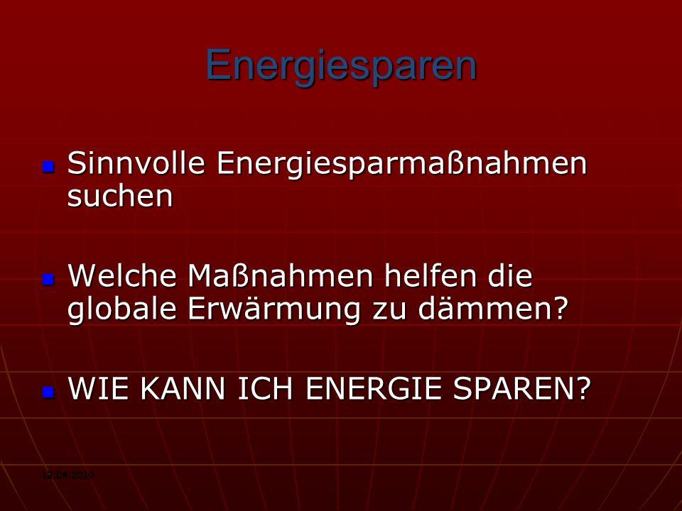 12.04.2010 Energiesparen Sinnvolle Energiesparmaßnahmen suchen Sinnvolle Energiesparmaßnahmen suchen Welche Maßnahmen helfen die globale Erwärmung zu dämmen.