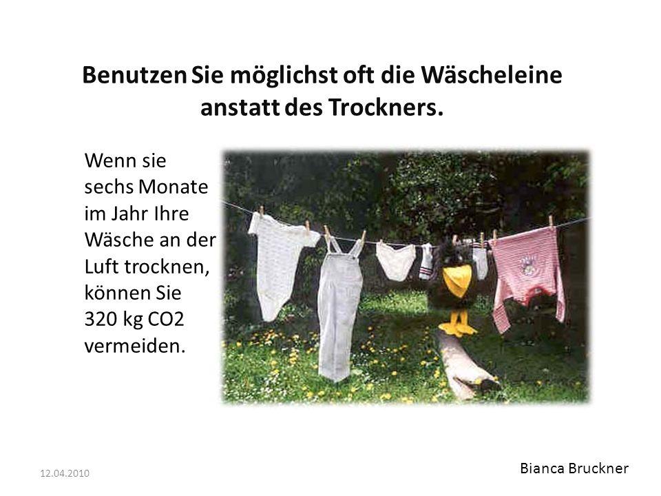 12.04.2010 Benutzen Sie möglichst oft die Wäscheleine anstatt des Trockners.
