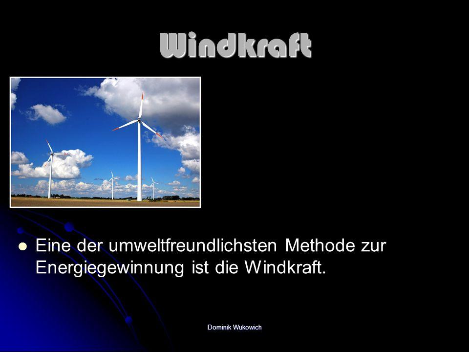 Windkraft Eine der umweltfreundlichsten Methode zur Energiegewinnung ist die Windkraft. Dominik Wukowich