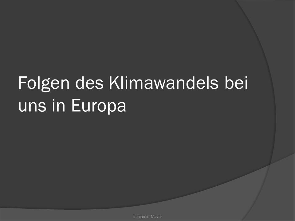 Benjamin Mayer Folgen des Klimawandels bei uns in Europa
