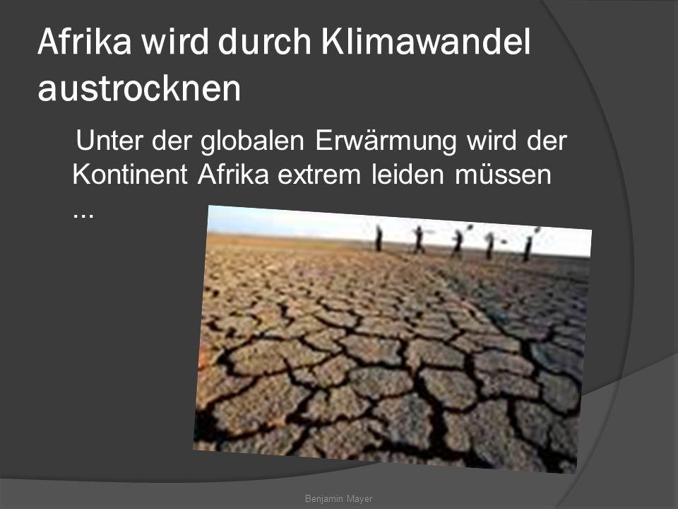 Benjamin Mayer Afrika wird durch Klimawandel austrocknen Unter der globalen Erwärmung wird der Kontinent Afrika extrem leiden müssen...