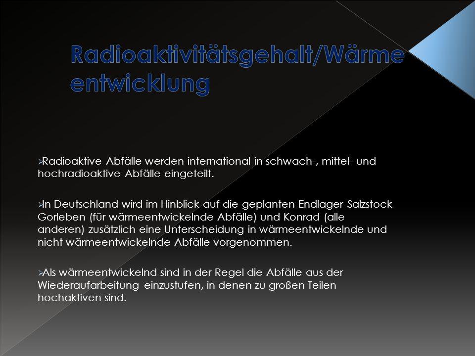 Radioaktive Abfälle werden international in schwach-, mittel- und hochradioaktive Abfälle eingeteilt. In Deutschland wird im Hinblick auf die geplante