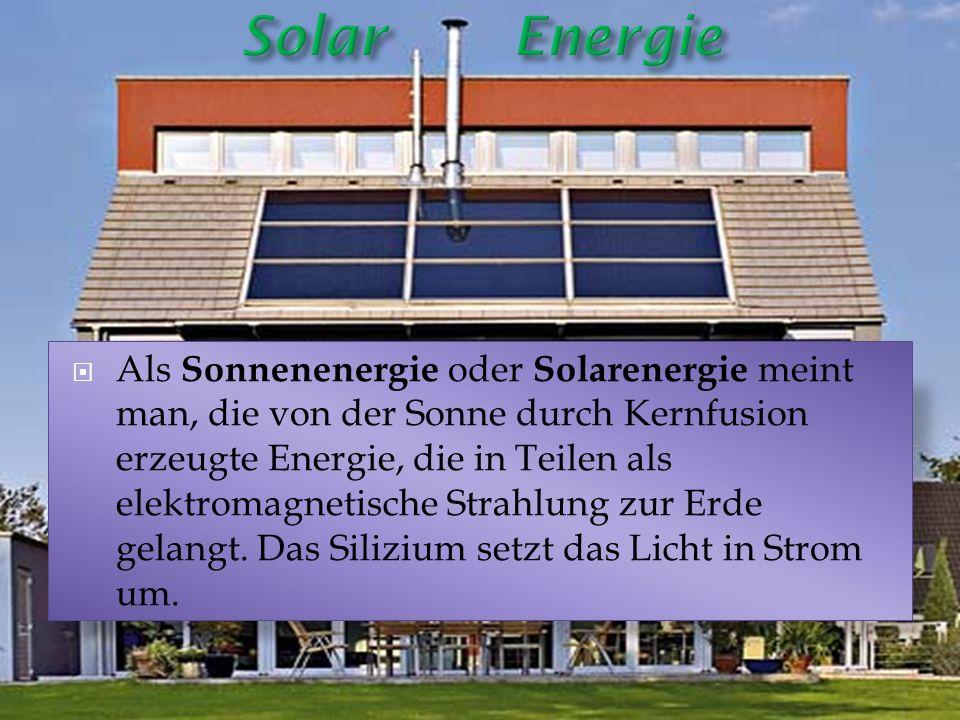 Als Sonnenenergie oder Solarenergie meint man, die von der Sonne durch Kernfusion erzeugte Energie, die in Teilen als elektromagnetische Strahlung zur