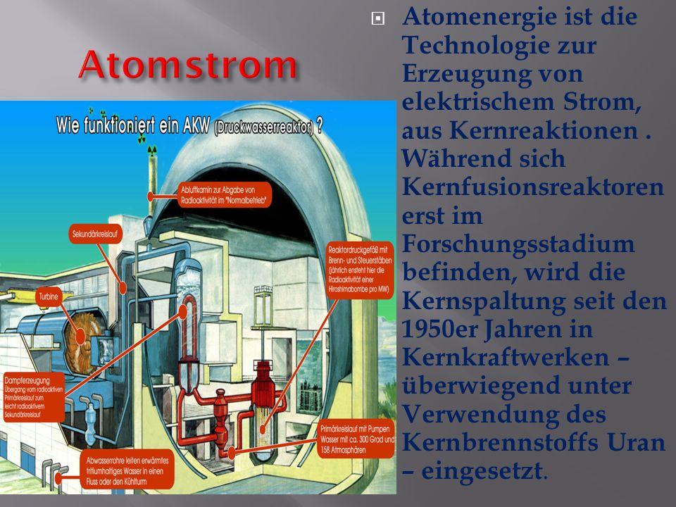 Atomenergie ist die Technologie zur Erzeugung von elektrischem Strom, aus Kernreaktionen. Während sich Kernfusionsreaktoren erst im Forschungsstadium