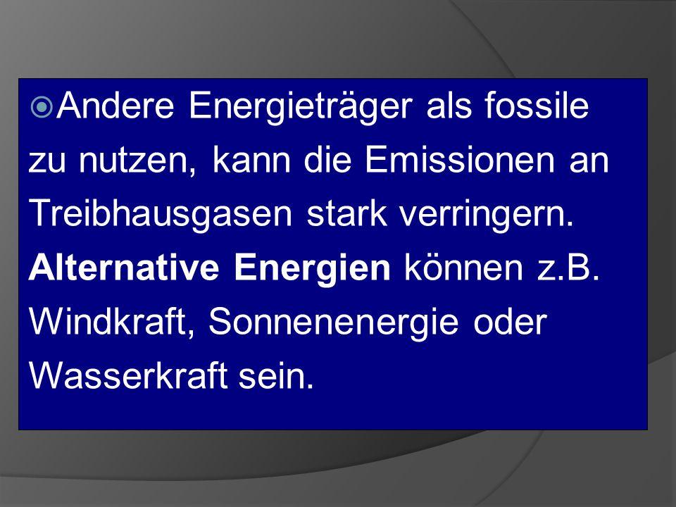 Andere Energieträger als fossile zu nutzen, kann die Emissionen an Treibhausgasen stark verringern. Alternative Energien können z.B. Windkraft, Sonnen