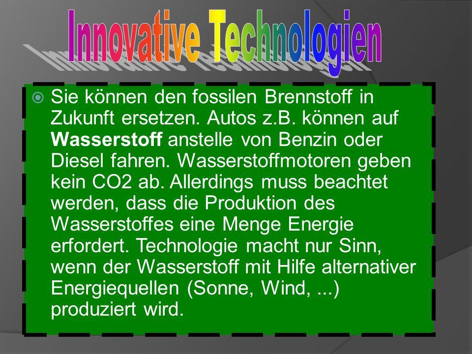 Sie können den fossilen Brennstoff in Zukunft ersetzen. Autos z.B. können auf Wasserstoff anstelle von Benzin oder Diesel fahren. Wasserstoffmotoren g