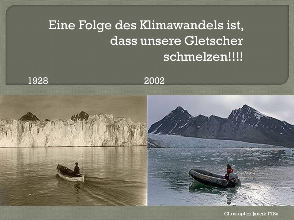 Eine Folge des Klimawandels ist, dass unsere Gletscher schmelzen!!!! 1928 2002 Christopher Jancik PTSa