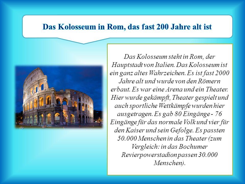 Das Kolosseum steht in Rom, der Hauptstadt von Italien. Das Kolosseum ist ein ganz altes Wahrzeichen. Es ist fast 2000 Jahre alt und wurde von den Röm