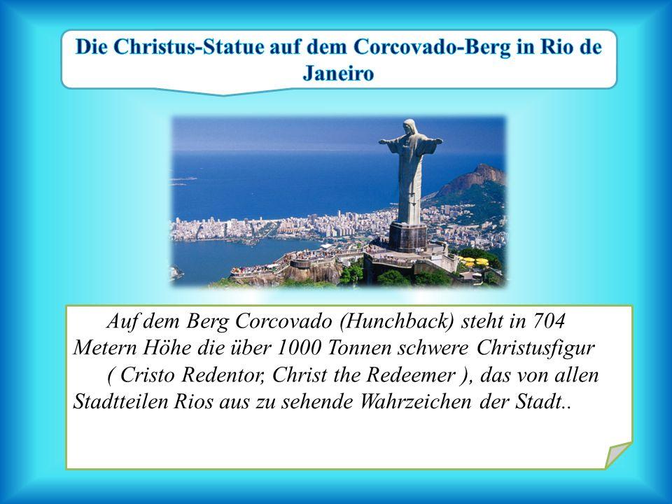 Auf dem Berg Corcovado (Hunchback) steht in 704 Metern Höhe die über 1000 Tonnen schwere Christusfigur ( Cristo Redentor, Christ the Redeemer ), das v