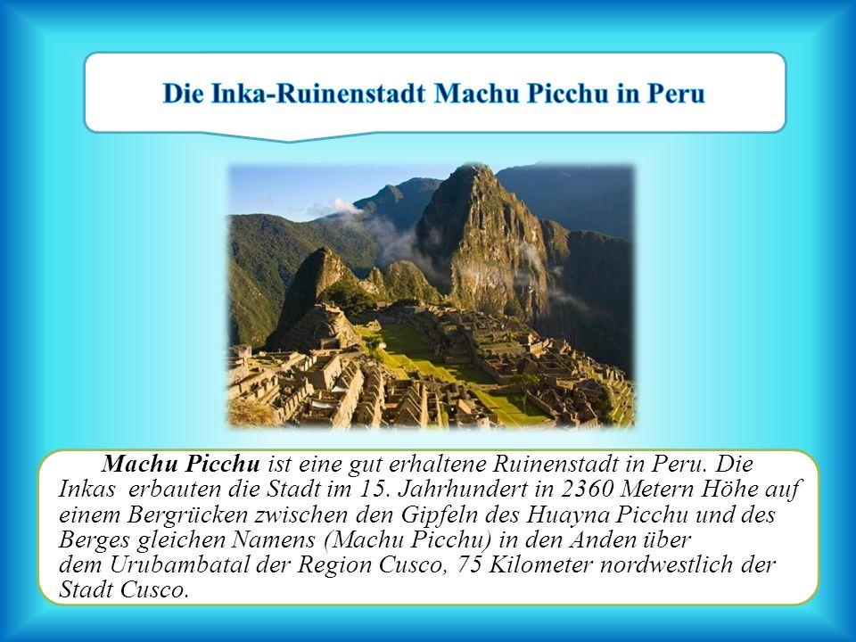 Machu Picchu ist eine gut erhaltene Ruinenstadt in Peru. Die Inkas erbauten die Stadt im 15. Jahrhundert in 2360 Metern Höhe auf einem Bergrücken zwis