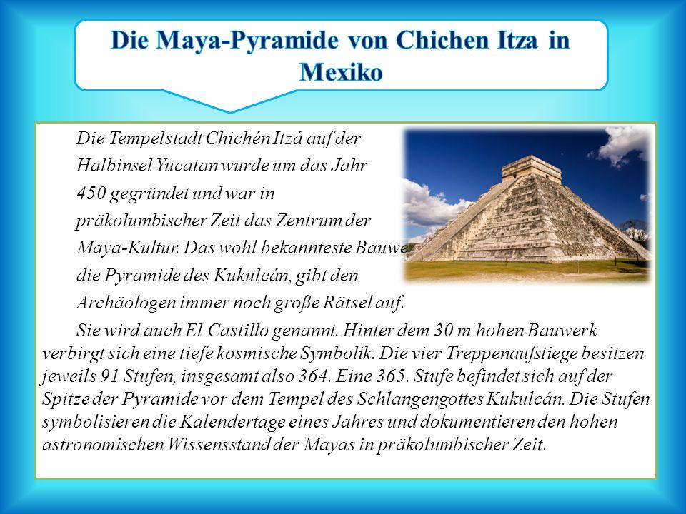 Die Tempelstadt Chichén Itzá auf der Halbinsel Yucatan wurde um das Jahr 450 gegründet und war in präkolumbischer Zeit das Zentrum der Maya-Kultur. Da