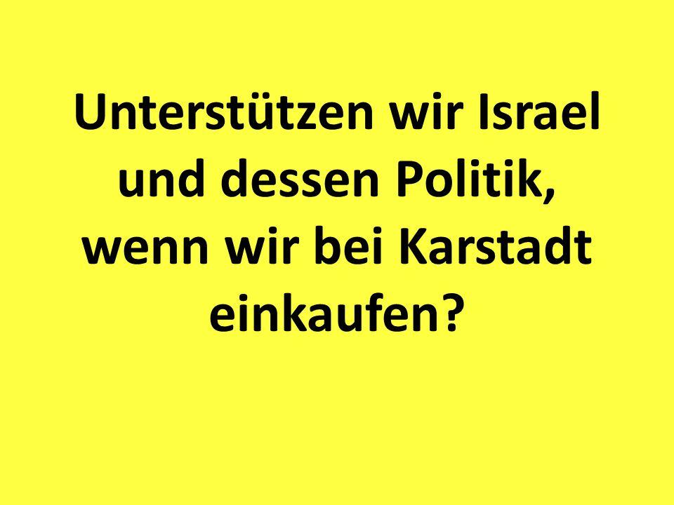 Unterstützen wir Israel und dessen Politik, wenn wir bei Karstadt einkaufen