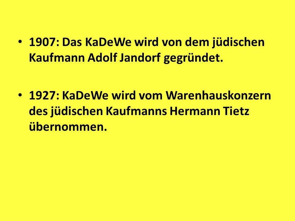 1907: Das KaDeWe wird von dem jüdischen Kaufmann Adolf Jandorf gegründet.