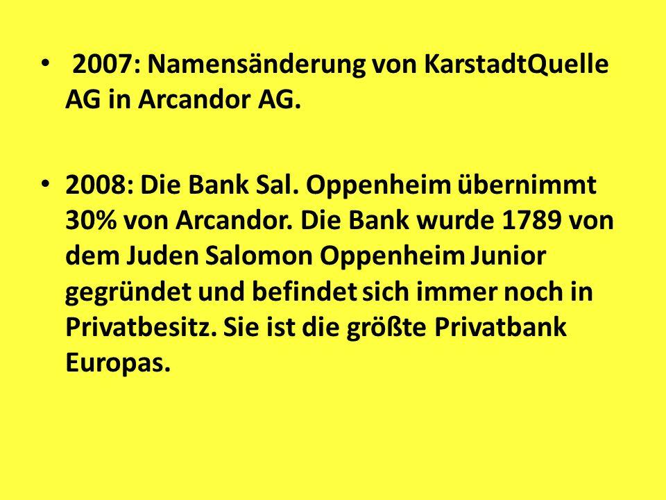 2007: Namensänderung von KarstadtQuelle AG in Arcandor AG.