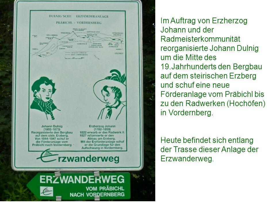 Im Auftrag von Erzherzog Johann und der Radmeisterkommunität reorganisierte Johann Dulnig um die Mitte des 19.Jahrhunderts den Bergbau auf dem steiris