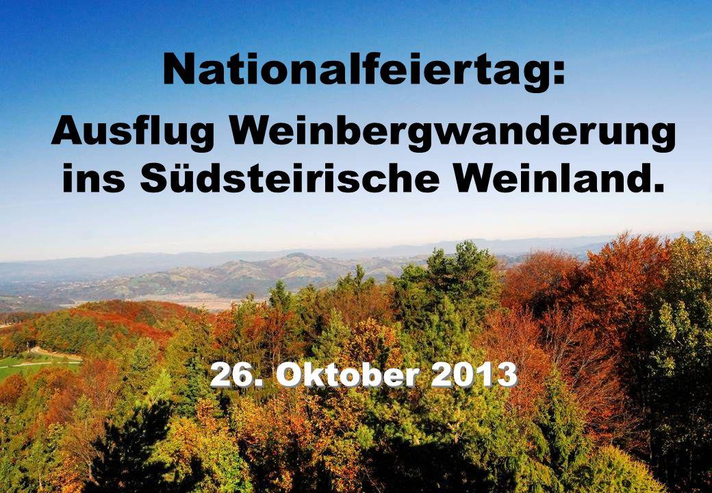 Nationalfeiertag: Ausflug Weinbergwanderung ins Südsteirische Weinland. 26. Oktober 2013