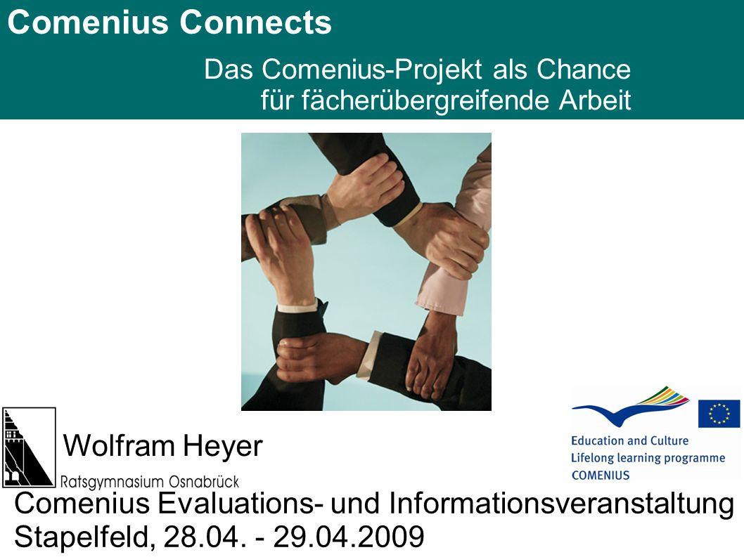 Comenius Connects Das Comenius-Projekt als Chance für fächerübergreifende Arbeit Comenius Evaluations- und Informationsveranstaltung Stapelfeld, 28.04.
