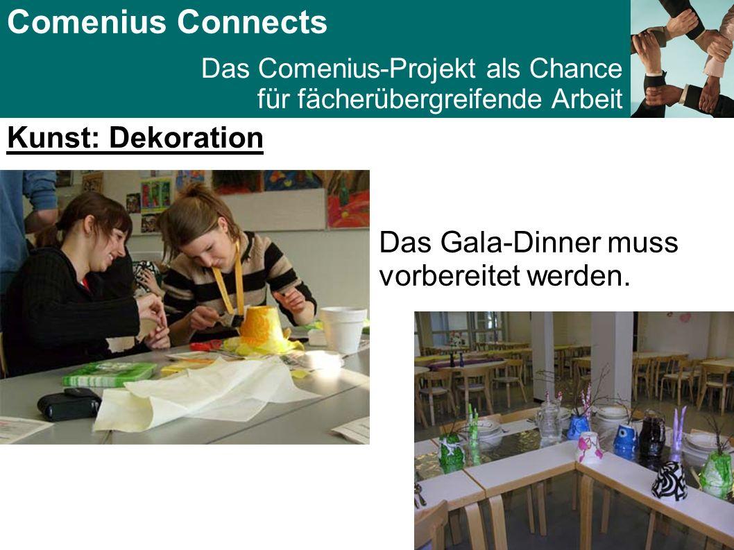 Comenius Connects Das Comenius-Projekt als Chance für fächerübergreifende Arbeit Kunst: Dekoration Das Gala-Dinner muss vorbereitet werden.