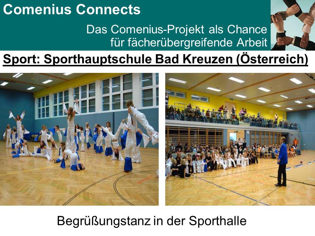 Comenius Connects Das Comenius-Projekt als Chance für fächerübergreifende Arbeit Sport: Sporthauptschule Bad Kreuzen (Österreich) Begrüßungstanz in der Sporthalle