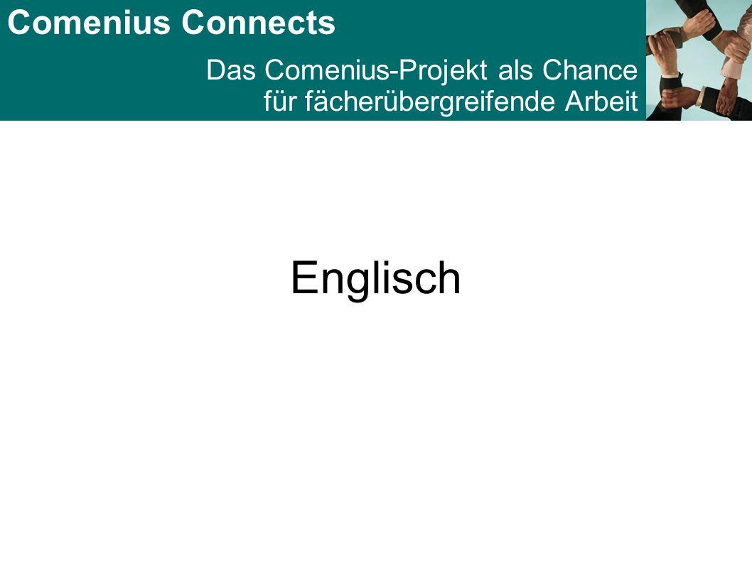 Comenius Connects Das Comenius-Projekt als Chance für fächerübergreifende Arbeit Englisch