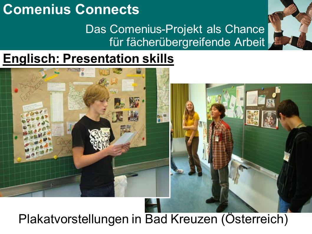 Comenius Connects Das Comenius-Projekt als Chance für fächerübergreifende Arbeit Englisch: Presentation skills Plakatvorstellungen in Bad Kreuzen (Österreich)
