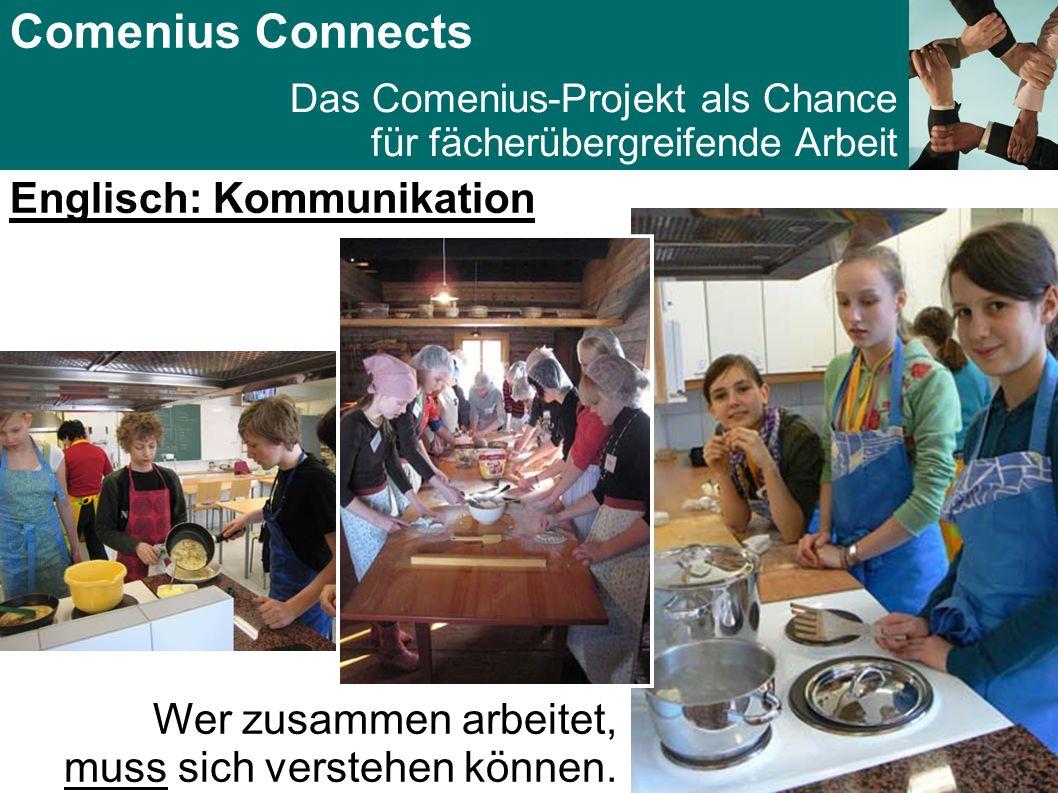 Comenius Connects Das Comenius-Projekt als Chance für fächerübergreifende Arbeit Englisch: Kommunikation Wer zusammen arbeitet, muss sich verstehen können.