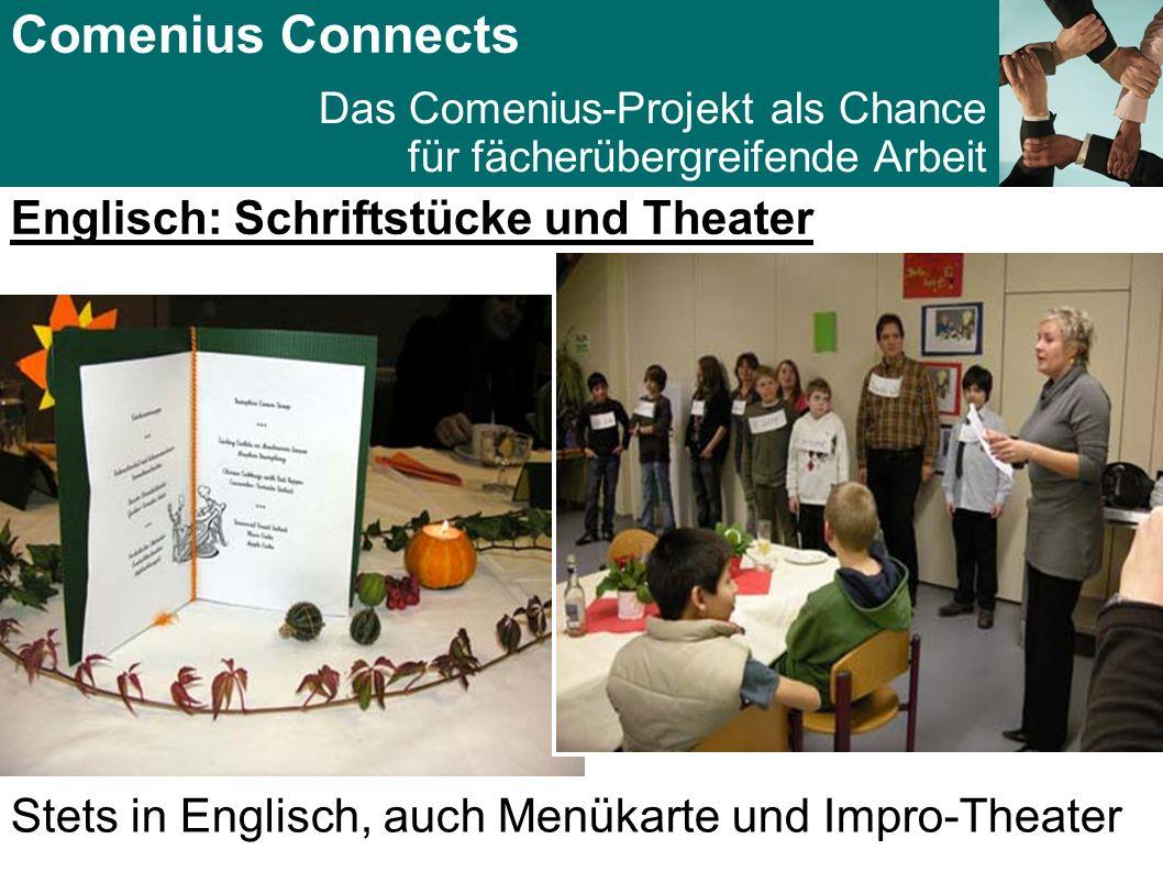 Comenius Connects Das Comenius-Projekt als Chance für fächerübergreifende Arbeit Englisch: Schriftstücke und Theater Stets in Englisch, auch Menükarte und Impro-Theater